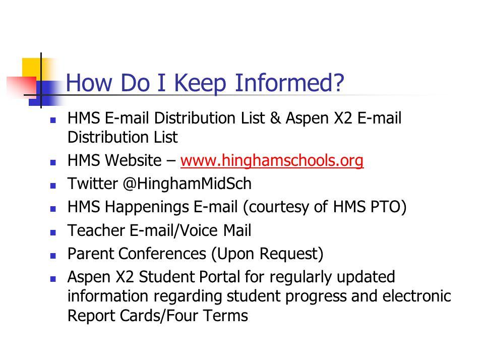 How Do I Keep Informed? HMS E-mail Distribution List & Aspen X2 E-mail Distribution List HMS Website – www.hinghamschools.orgwww.hinghamschools.org Tw