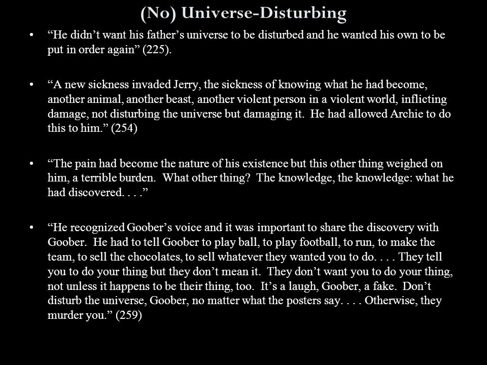 (No) Universe-Disturbing He didn't want his father's universe to be disturbed and he wanted his own to be put in order again (225).