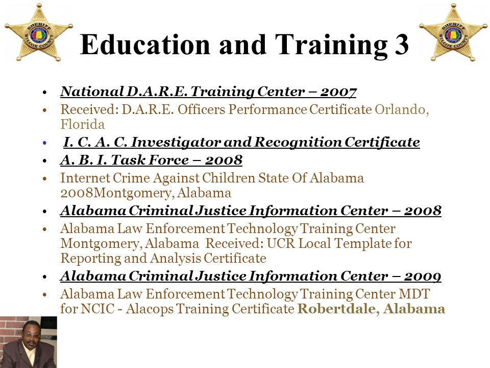 Education and Training 2 Gang Dynamics and Recognition Certificate University of Alabama - 1997Law Enforcement Academy Tuscaloosa, Alabama Domestic Vi
