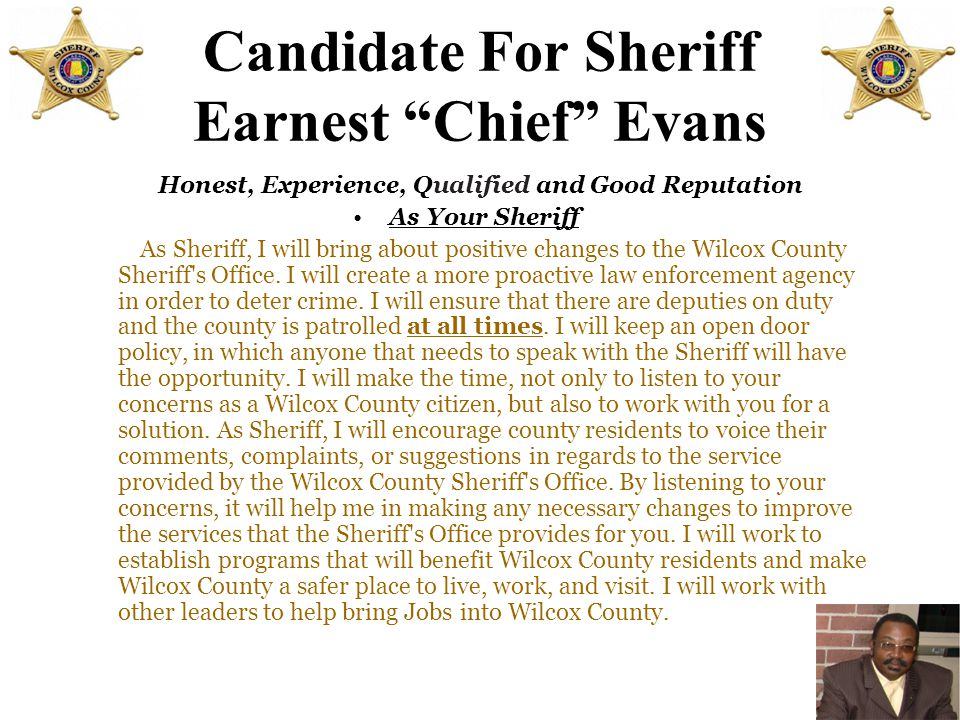 "Candidate For Sheriff Earnest ""Chief"" Evans As Chief Deputy Sheriff I maintain computer applications for Wilcox County Sheriff Office and traffic safe"