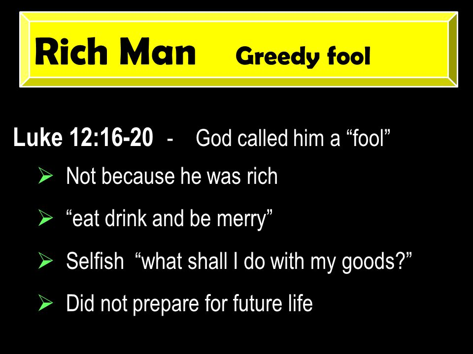  Abner …….Dare Devil Fool  Herod …….Egotistical Fool  Ananias ….Hypocritical Fool  Rich Man..Greedy Fool