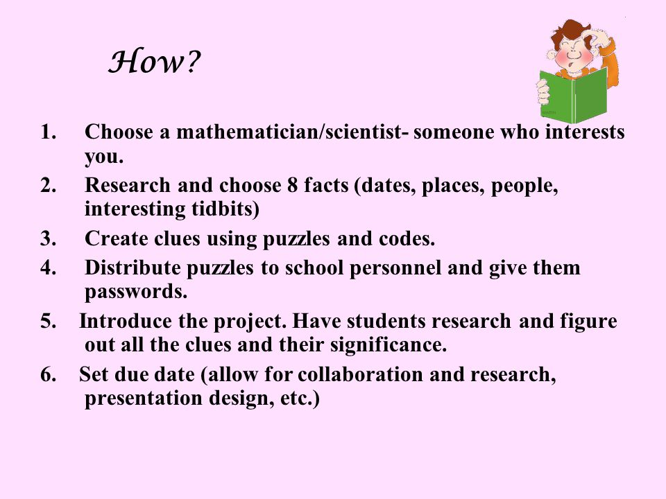How. 1.Choose a mathematician/scientist- someone who interests you.