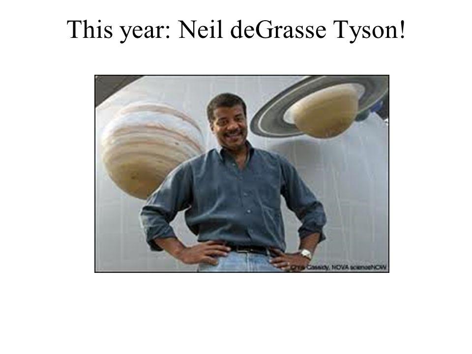This year: Neil deGrasse Tyson!