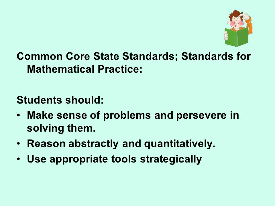 Common Core State Standards; Standards for Mathematical Practice: Students should: Make sense of problems and persevere in solving them.