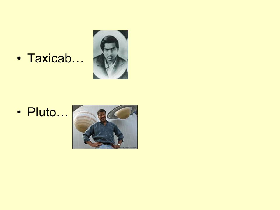Taxicab… Pluto…