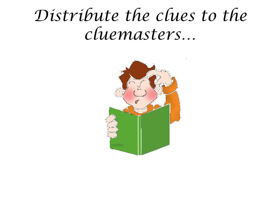 Distribute the clues to the cluemasters…