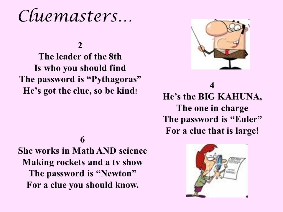 Cluemasters… 2 The leader of the 8th Is who you should find The password is Pythagoras He's got the clue, so be kind .