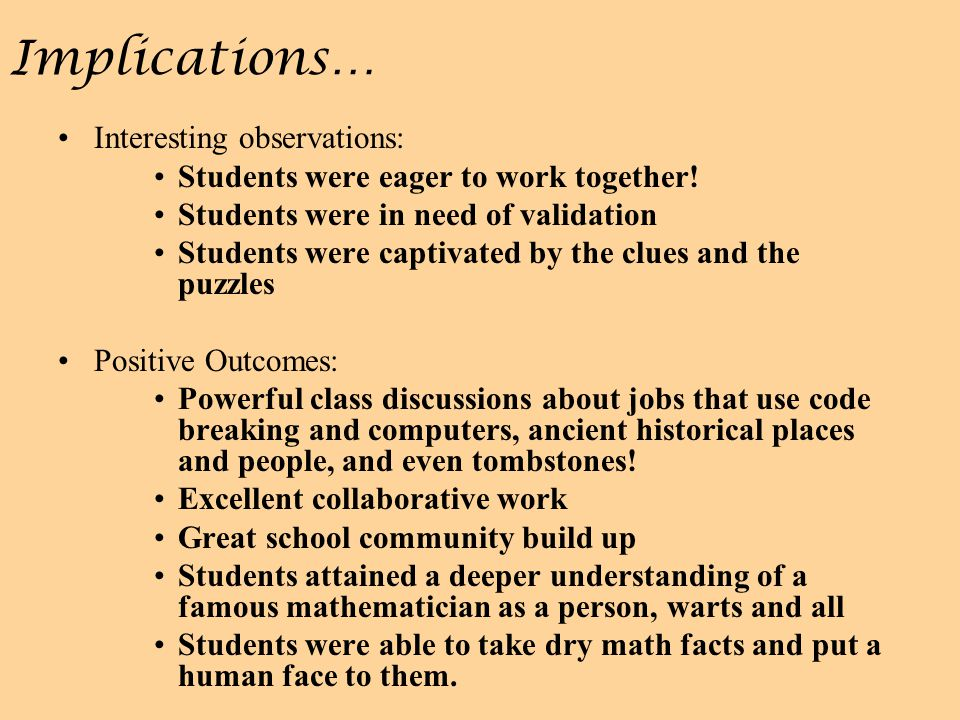 Implications… Interesting observations: Students were eager to work together.