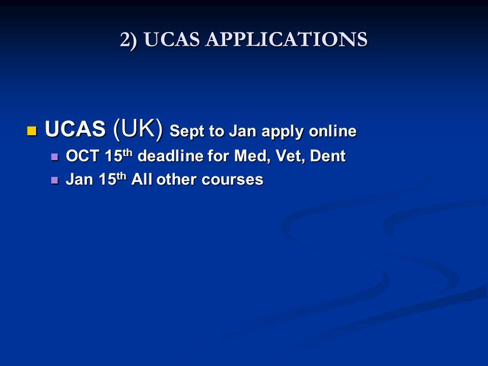 2) UCAS APPLICATIONS UCAS (UK) Sept to Jan apply online UCAS (UK) Sept to Jan apply online OCT 15 th deadline for Med, Vet, Dent OCT 15 th deadline fo
