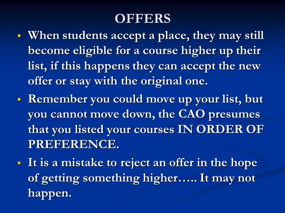 OFFERS  When students accept a place, they may still become eligible for a course higher up their list, if this happens they can accept the new offer