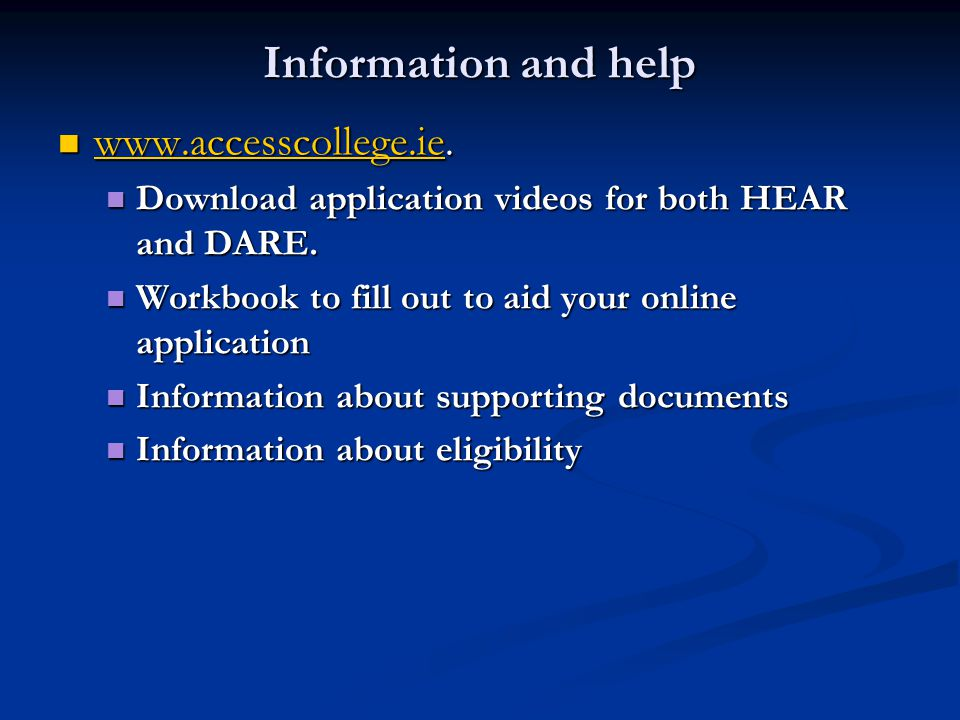 Information and help www.accesscollege.ie. www.accesscollege.ie. www.accesscollege.ie Download application videos for both HEAR and DARE. Download app