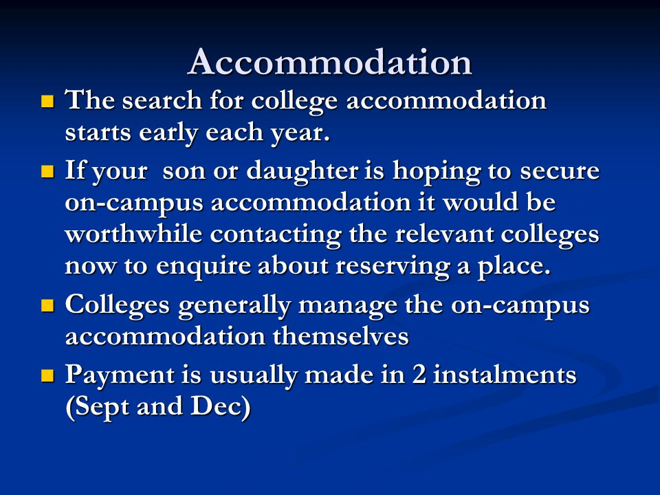 Accommodation The search for college accommodation starts early each year. The search for college accommodation starts early each year. If your son or