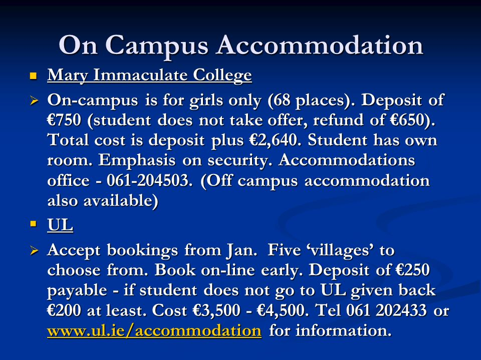 On Campus Accommodation Mary Immaculate College Mary Immaculate College  On-campus is for girls only (68 places). Deposit of €750 (student does not t
