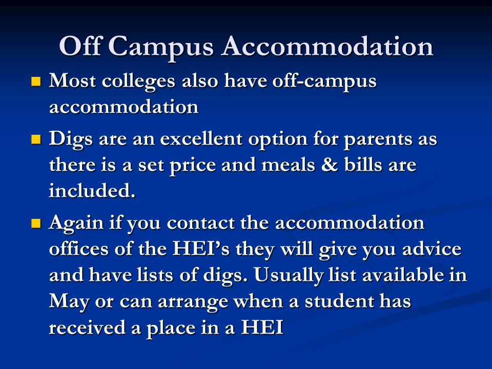 Off Campus Accommodation Most colleges also have off-campus accommodation Most colleges also have off-campus accommodation Digs are an excellent optio