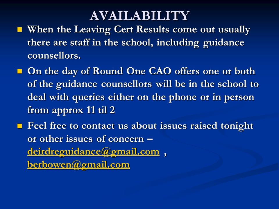 AVAILABILITY When the Leaving Cert Results come out usually there are staff in the school, including guidance counsellors. When the Leaving Cert Resul