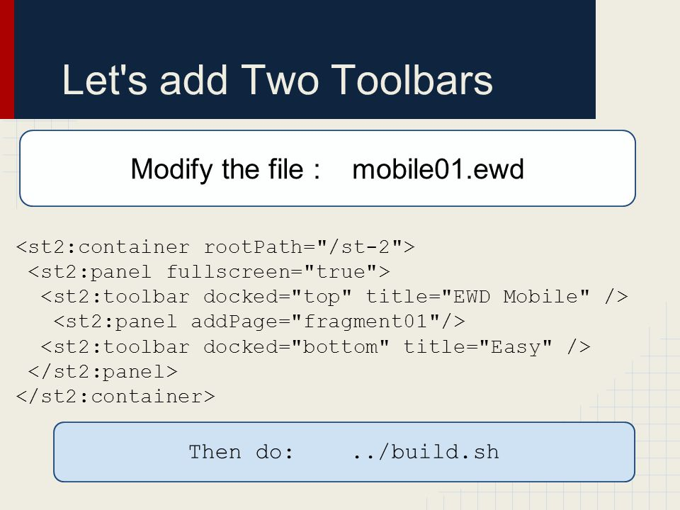 Let s add Two Toolbars Modify the file : mobile01.ewd Then do:../build.sh