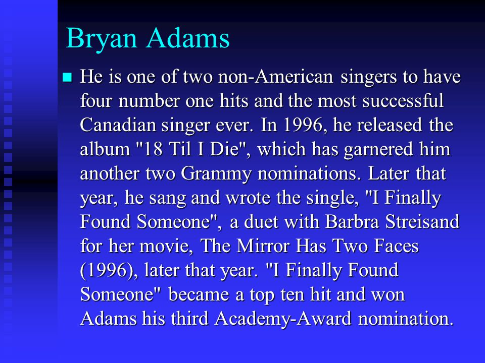 Bryan Adams He is one of two non-American singers to have four number one hits and the most successful Canadian singer ever.