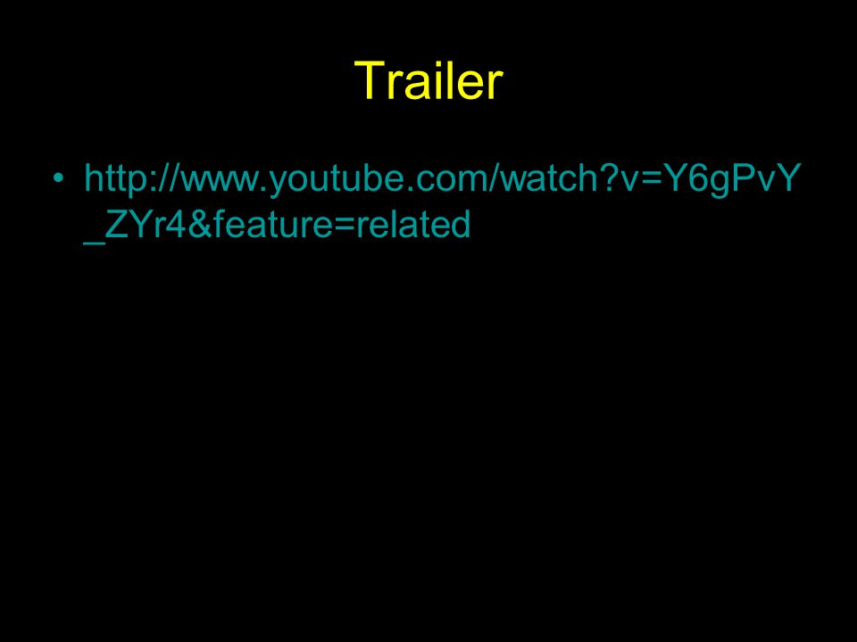 Trailer http://www.youtube.com/watch?v=Y6gPvY _ZYr4&feature=related
