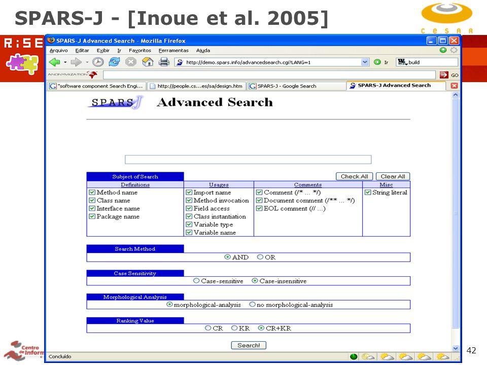 RiSE Group: http://www.cin.ufpe.br/~rise 42 SPARS-J - [Inoue et al. 2005]