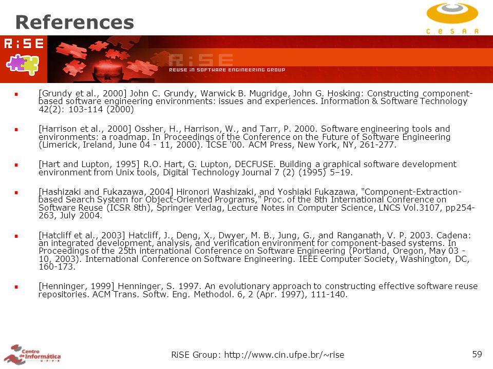 RiSE Group: http://www.cin.ufpe.br/~rise 59 References [Grundy et al., 2000] John C. Grundy, Warwick B. Mugridge, John G. Hosking: Constructing compon