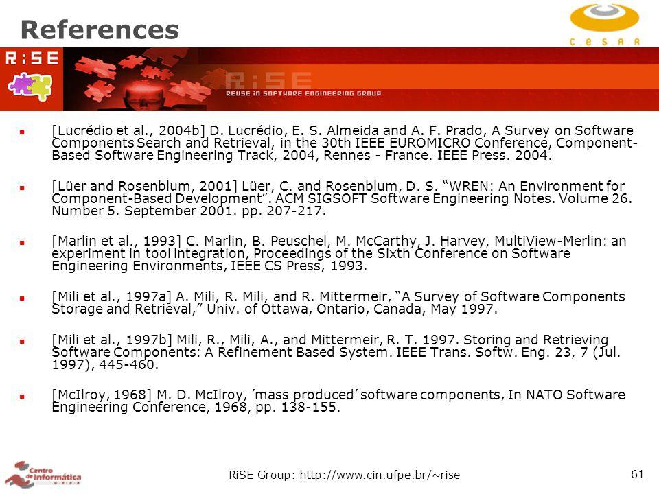RiSE Group: http://www.cin.ufpe.br/~rise 61 References [Lucrédio et al., 2004b] D.
