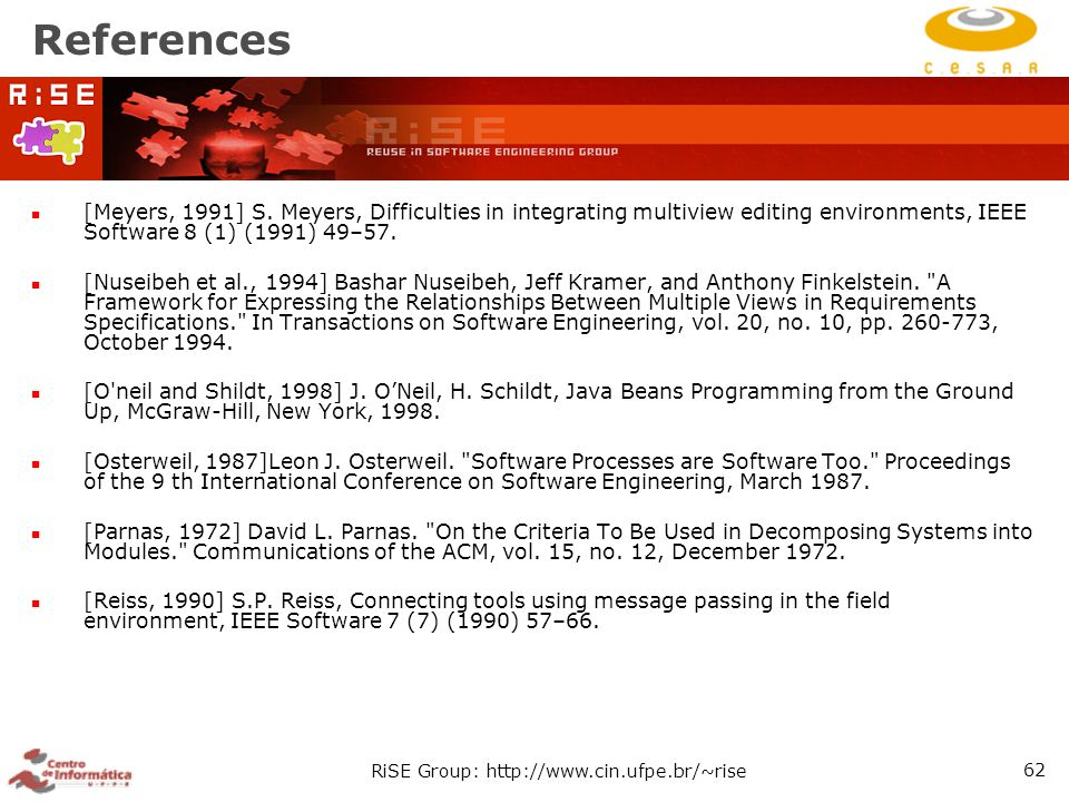 RiSE Group: http://www.cin.ufpe.br/~rise 62 References [Meyers, 1991] S. Meyers, Difficulties in integrating multiview editing environments, IEEE Soft