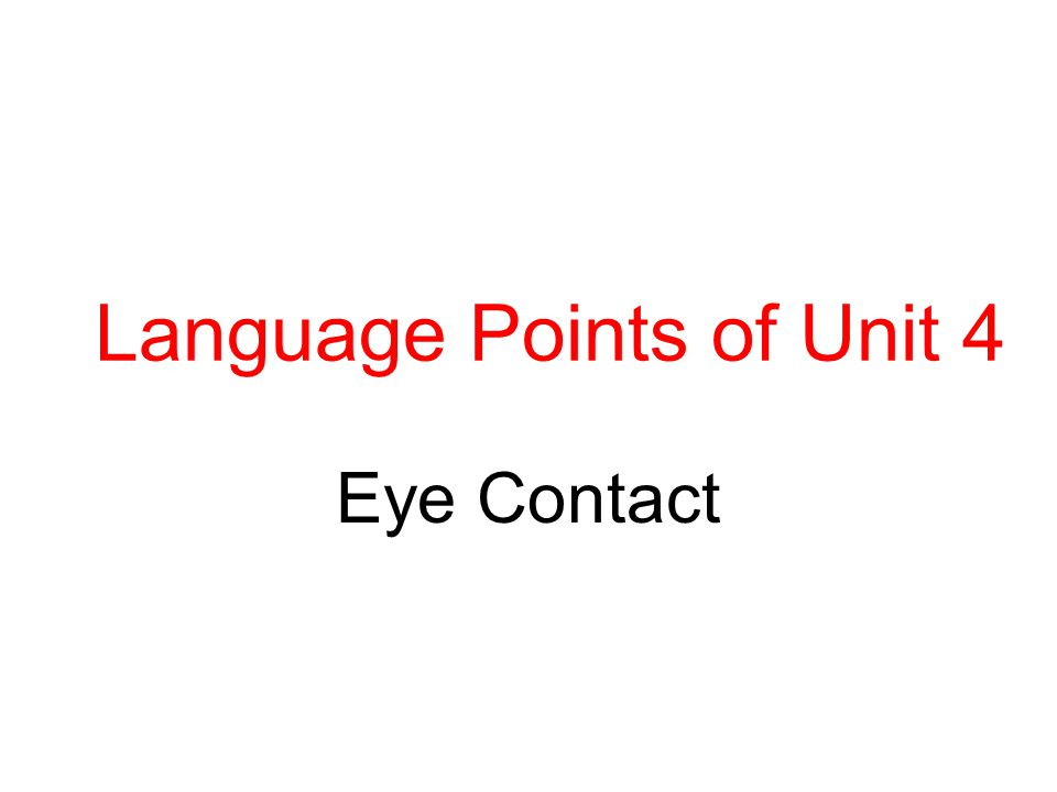 Language Points of Unit 4 Eye Contact