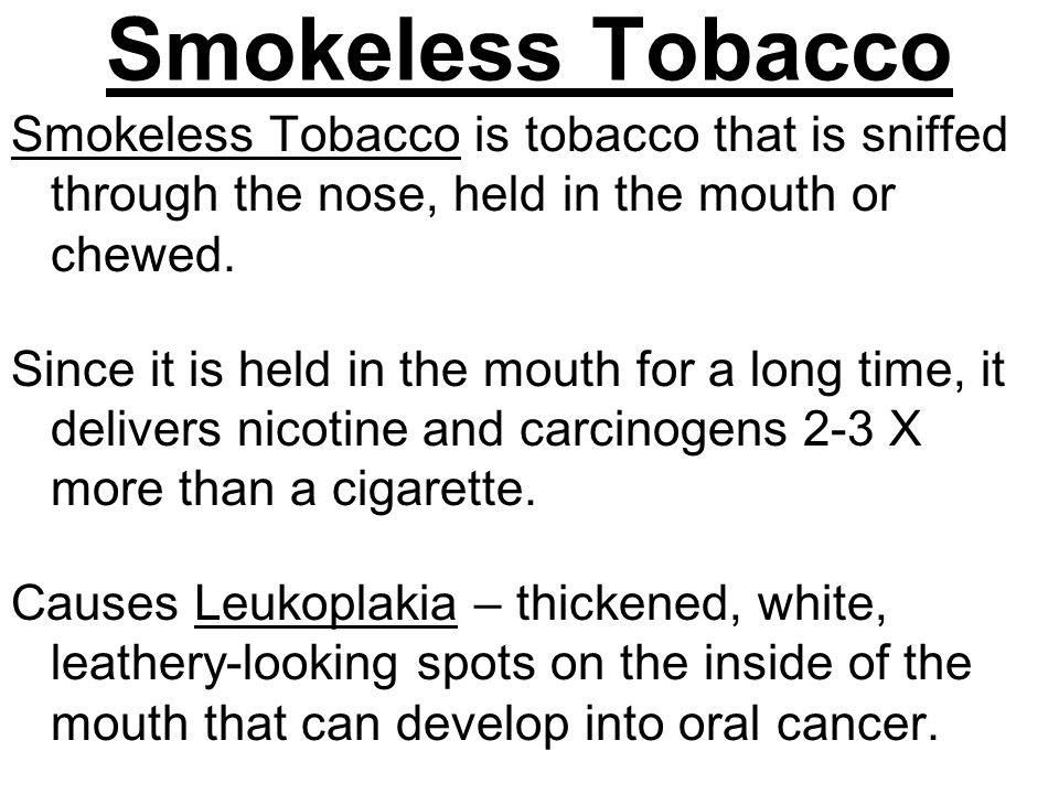 Smokeless Tobacco Smokeless Tobacco is tobacco that is sniffed through the nose, held in the mouth or chewed.
