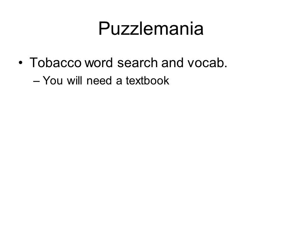 Puzzlemania Tobacco word search and vocab. –You will need a textbook