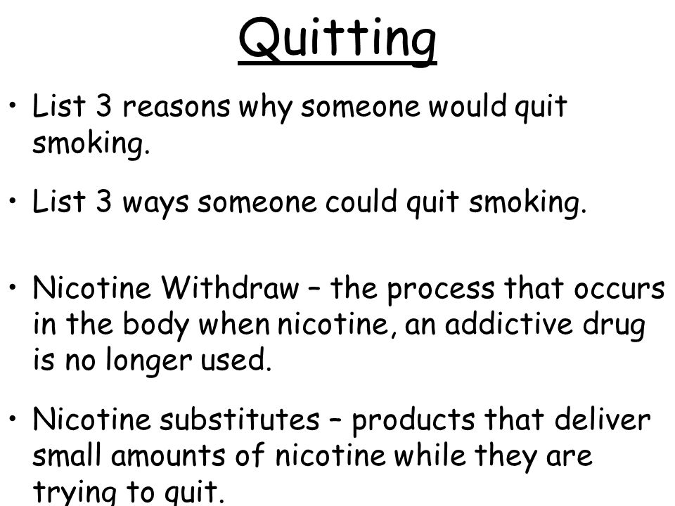 Quitting List 3 reasons why someone would quit smoking.
