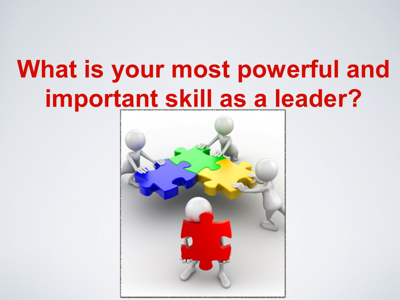 What is your most powerful and important skill as a leader