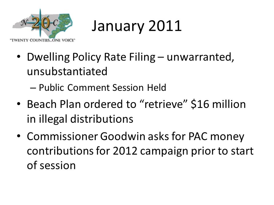 January 2011 Dwelling Policy Rate Filing – unwarranted, unsubstantiated – Public Comment Session Held Beach Plan ordered to retrieve $16 million in illegal distributions Commissioner Goodwin asks for PAC money contributions for 2012 campaign prior to start of session