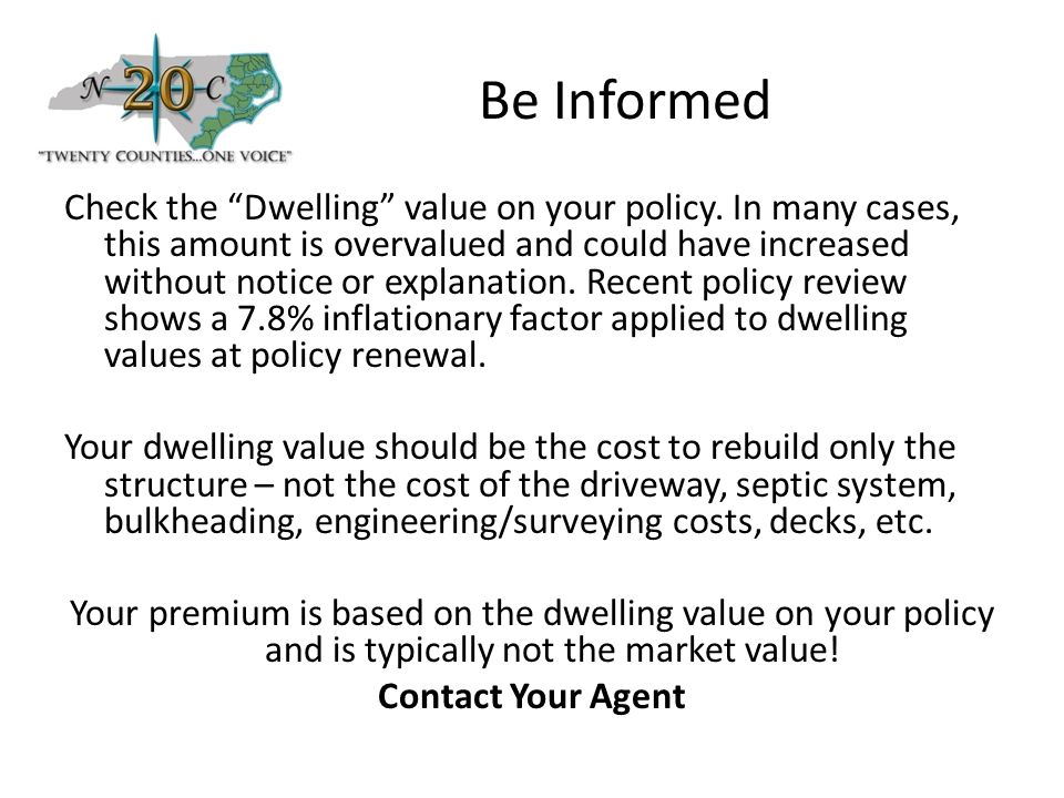 Be Informed Check the Dwelling value on your policy.