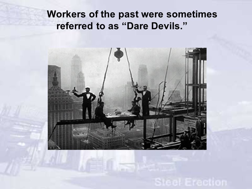Workers of the past were sometimes referred to as Dare Devils.