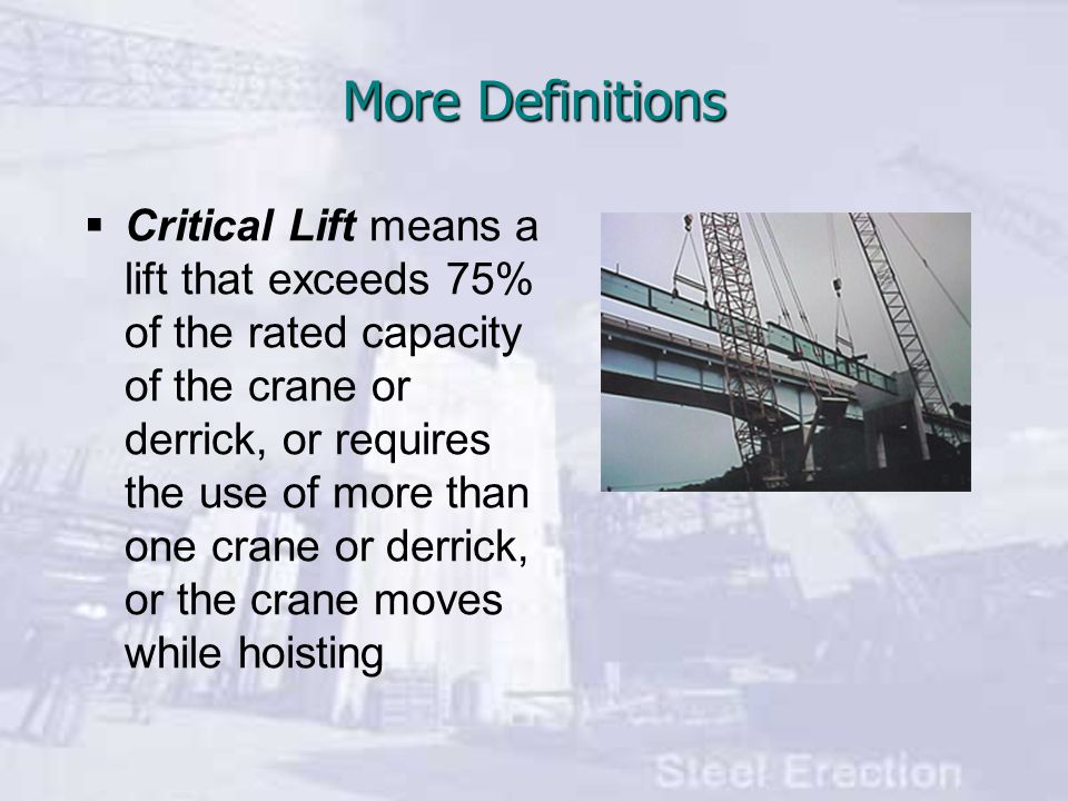 More Definitions  Critical Lift means a lift that exceeds 75% of the rated capacity of the crane or derrick, or requires the use of more than one crane or derrick, or the crane moves while hoisting