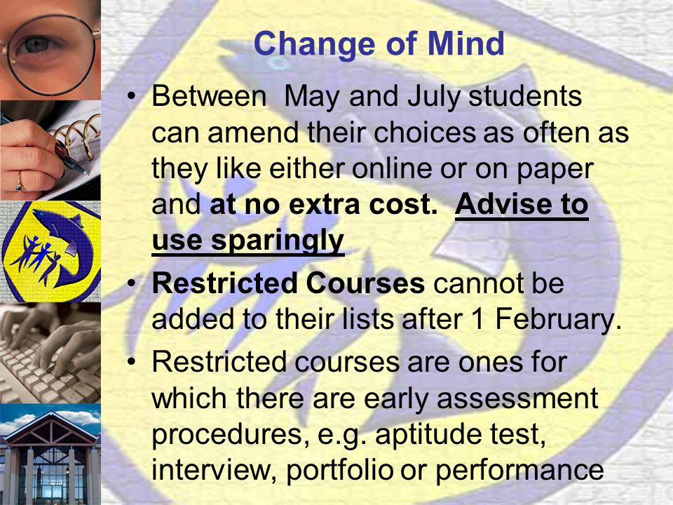 Change of Mind Between May and July students can amend their choices as often as they like either online or on paper and at no extra cost.