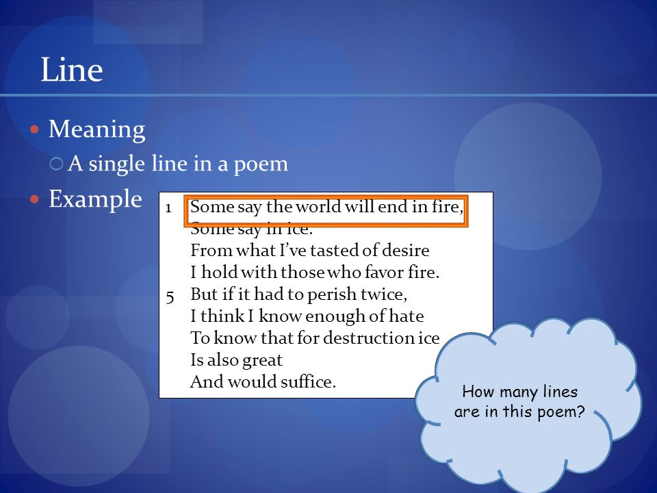 Line Meaning  A single line in a poem Example 1Some say the world will end in fire, Some say in ice.