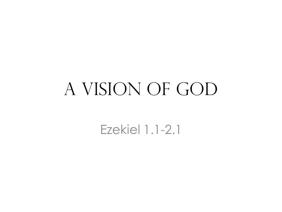 A Vision of God Ezekiel 1.1-2.1