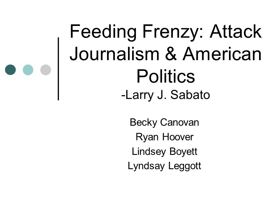 Feeding Frenzy: Attack Journalism & American Politics -Larry J.
