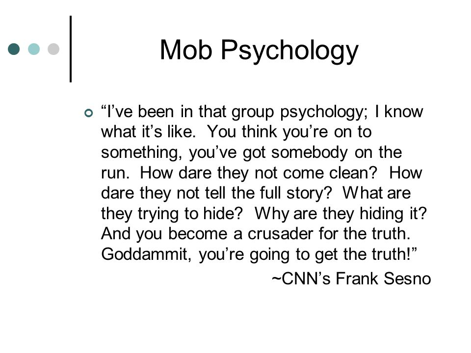 "Mob Psychology ""I've been in that group psychology; I know what it's like. You think you're on to something, you've got somebody on the run. How dare"