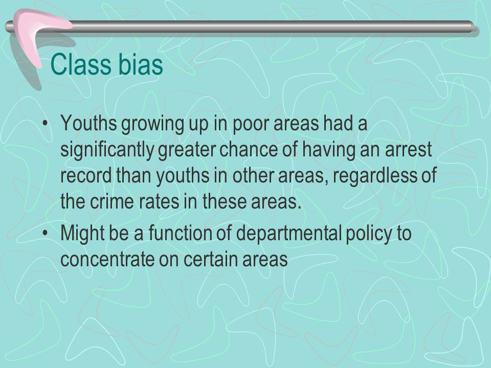 Class bias Youths growing up in poor areas had a significantly greater chance of having an arrest record than youths in other areas, regardless of the