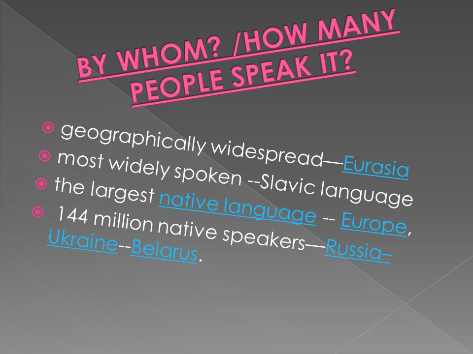  geographically widespread—EurasiaEurasia  most widely spoken --Slavic language  the largest native language -- Europe,native languageEurope  144 million native speakers—Russia– Ukraine--Belarus.Russia– UkraineBelarus