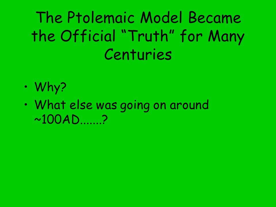 The Ptolemaic Model Became the Official Truth for Many Centuries Why.