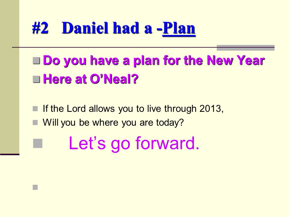 #2 Daniel had a -Plan Do you have a plan for the New Year Do you have a plan for the New Year Here at O'Neal.