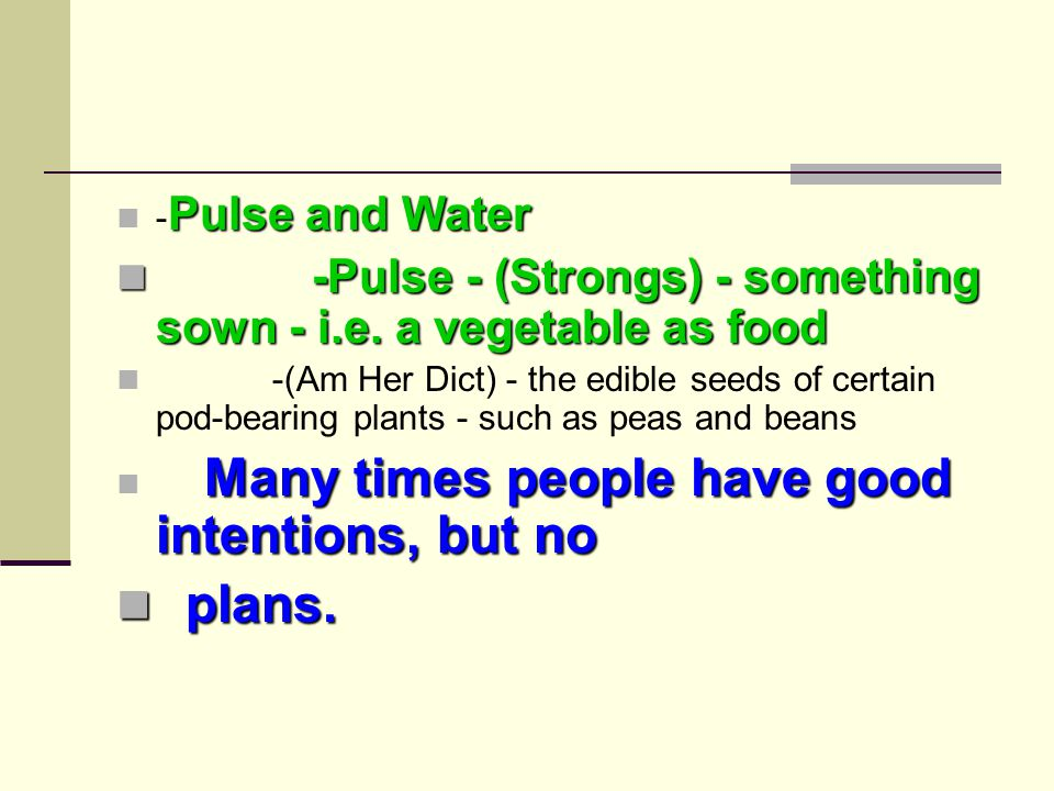 Pulse and Water - Pulse and Water -Pulse - (Strongs) - something sown - i.e.