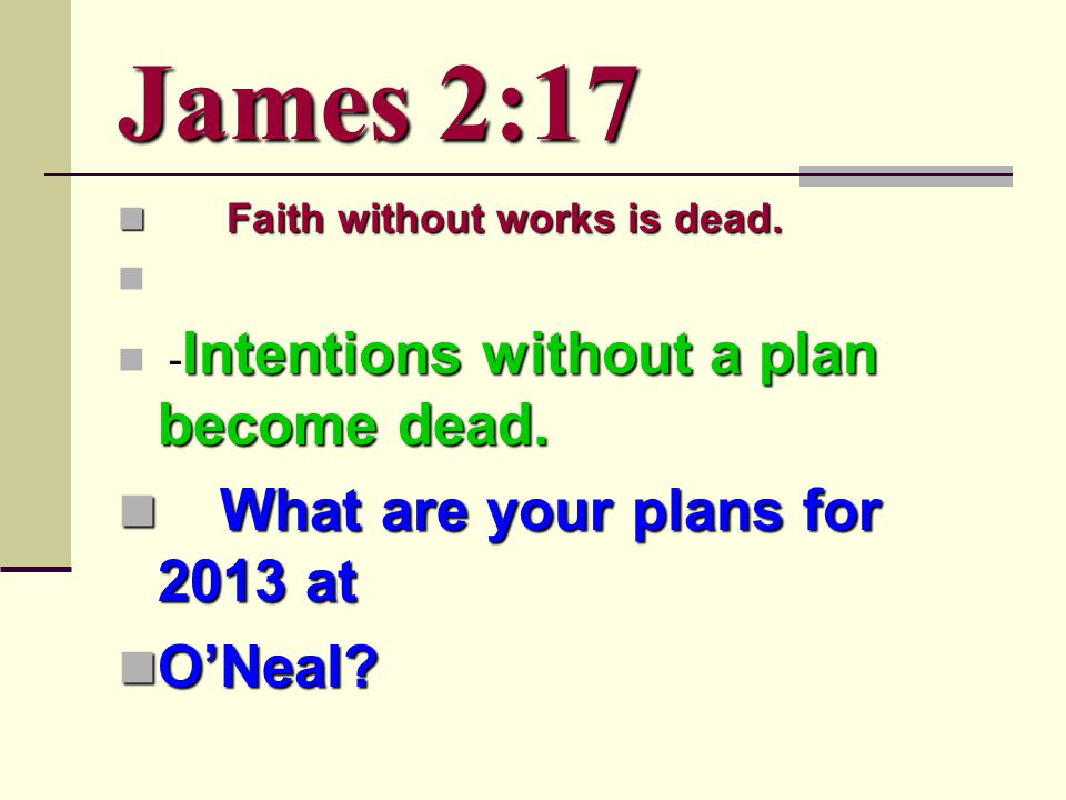 James 2:17 Faith without works is dead. Faith without works is dead.