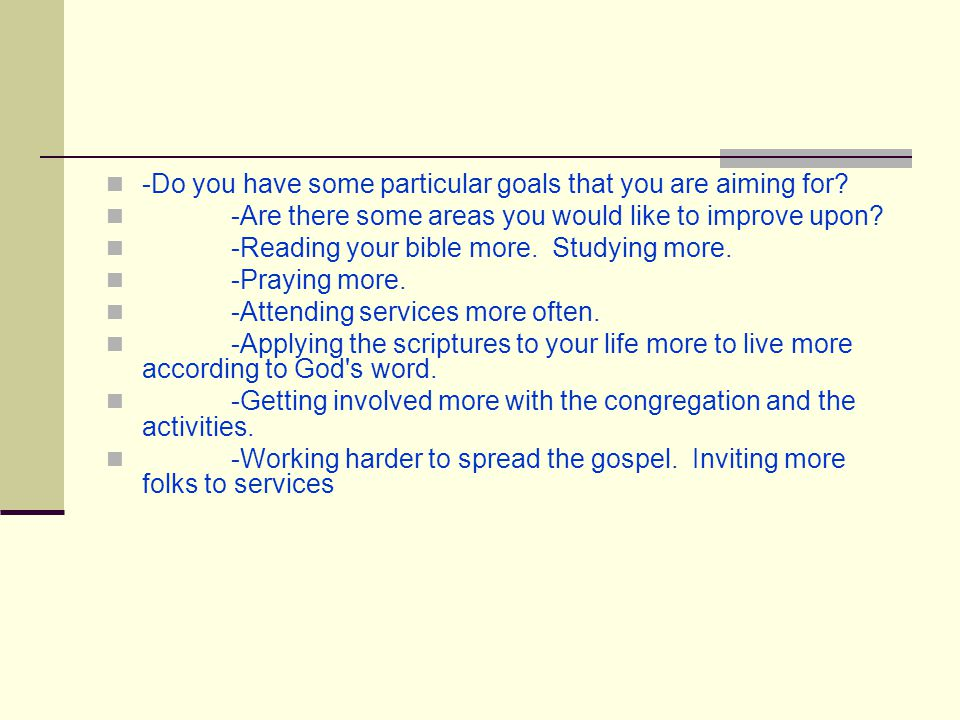 -Do you have some particular goals that you are aiming for.