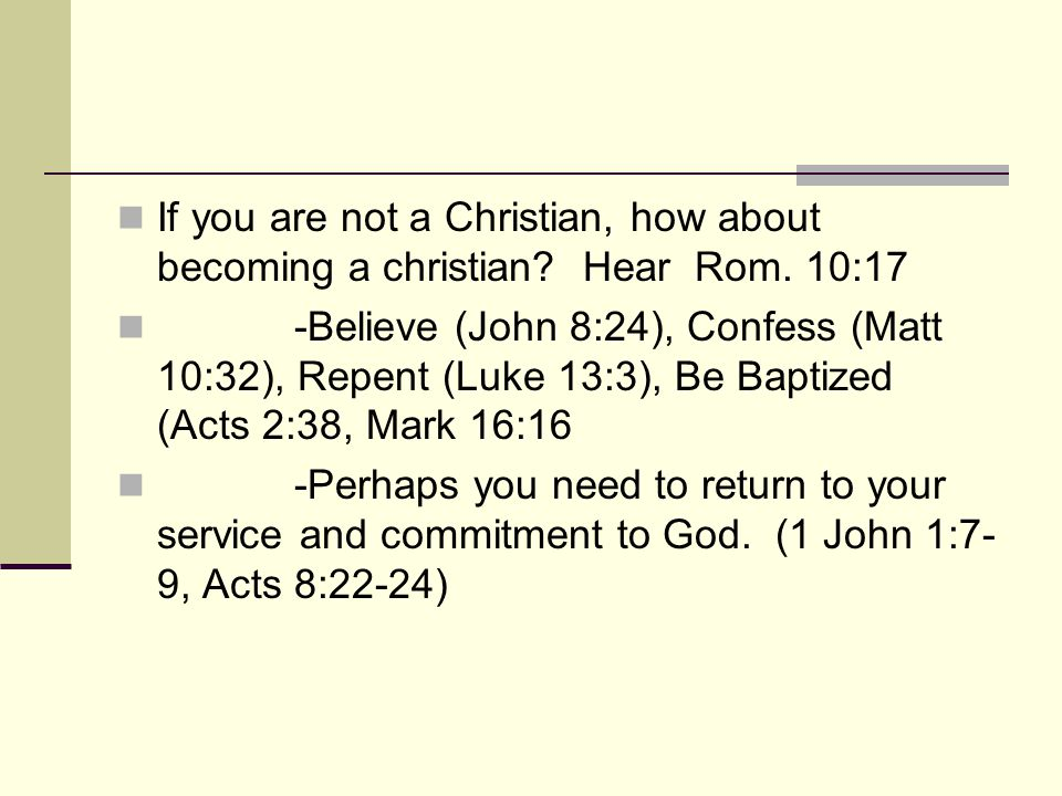 If you are not a Christian, how about becoming a christian.