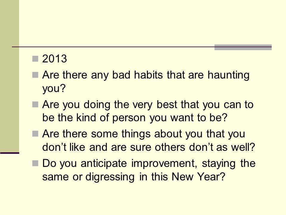 2013 Are there any bad habits that are haunting you.