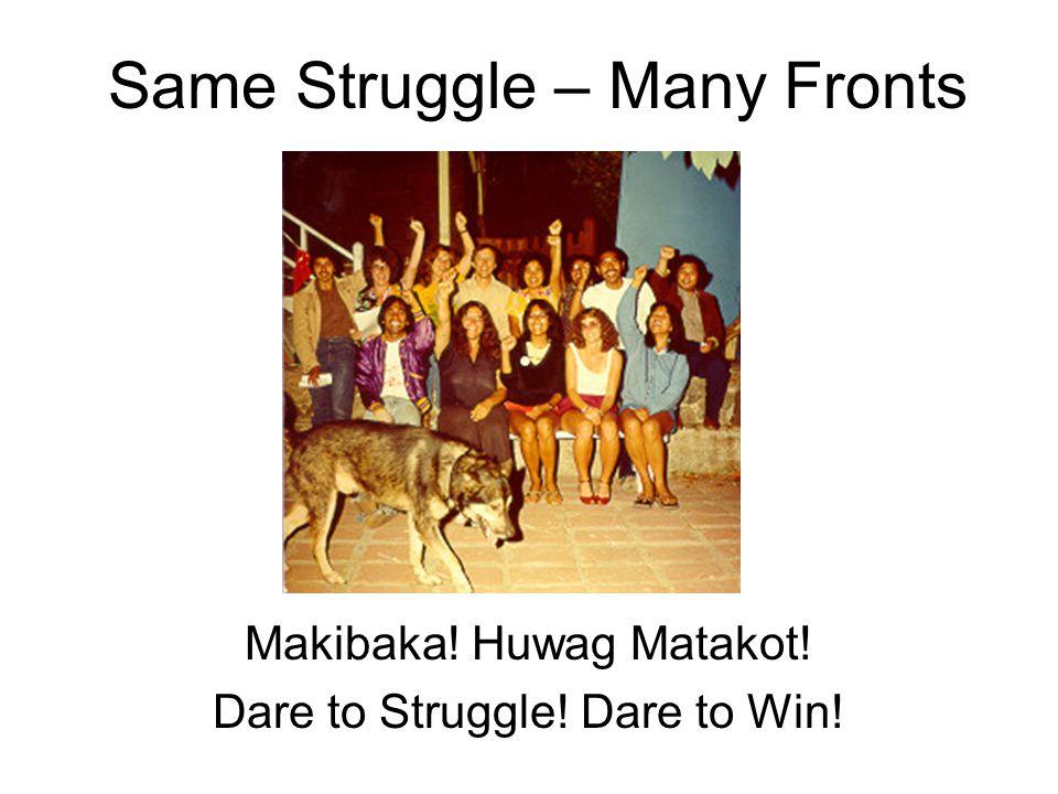 Same Struggle – Many Fronts Makibaka! Huwag Matakot! Dare to Struggle! Dare to Win!